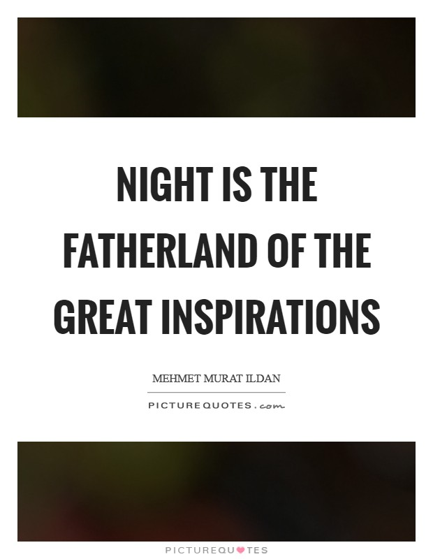 Night is the fatherland of the great inspirations Picture Quote #1