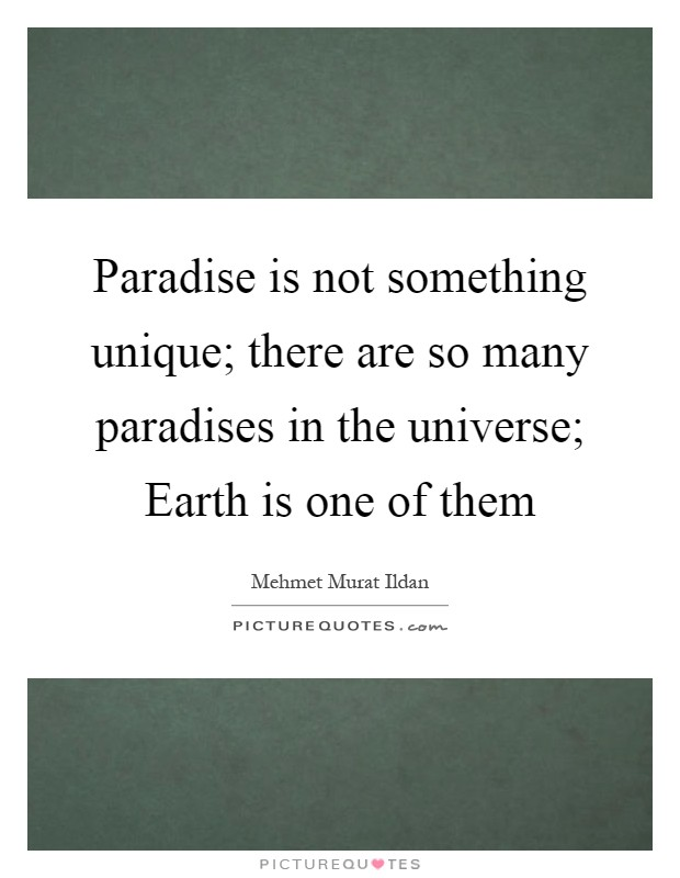 Paradise is not something unique; there are so many paradises in the universe; Earth is one of them Picture Quote #1