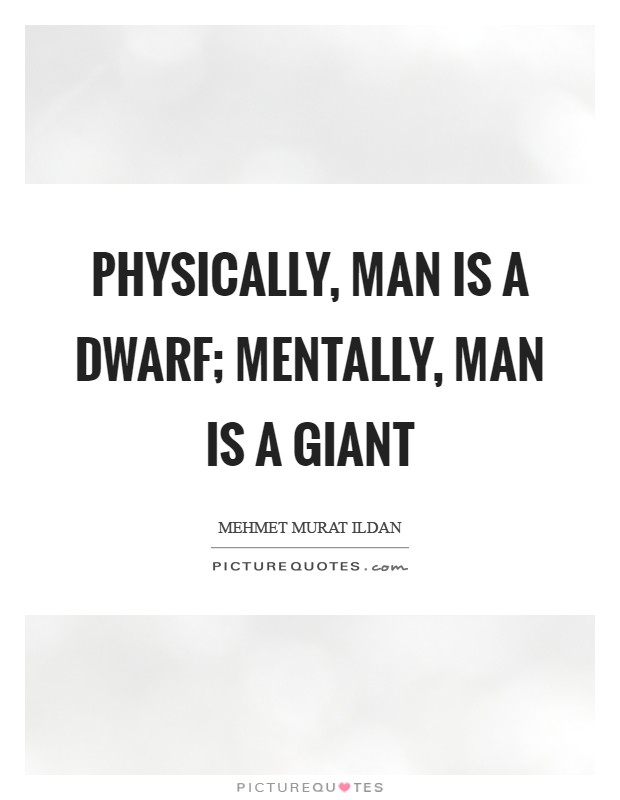 Physically, man is a dwarf; mentally, man is a giant Picture Quote #1