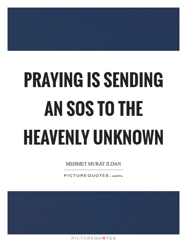 Praying is sending an SOS to the heavenly unknown Picture Quote #1