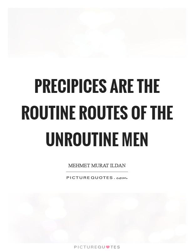 Precipices are the routine routes of the unroutine men Picture Quote #1