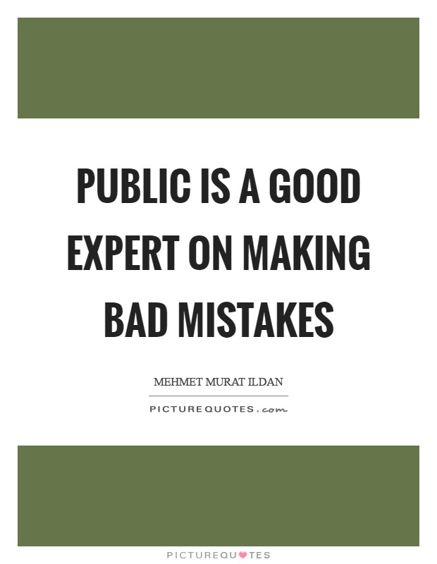 Public is a good expert on making bad mistakes Picture Quote #1