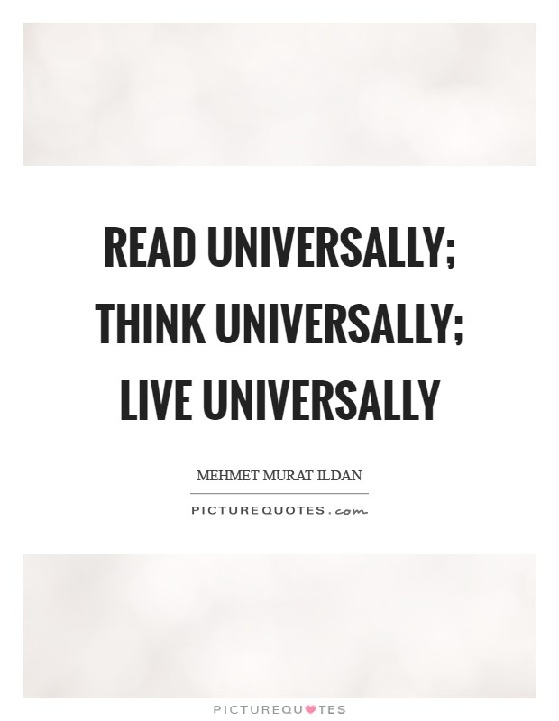 Read universally; think universally; live universally Picture Quote #1
