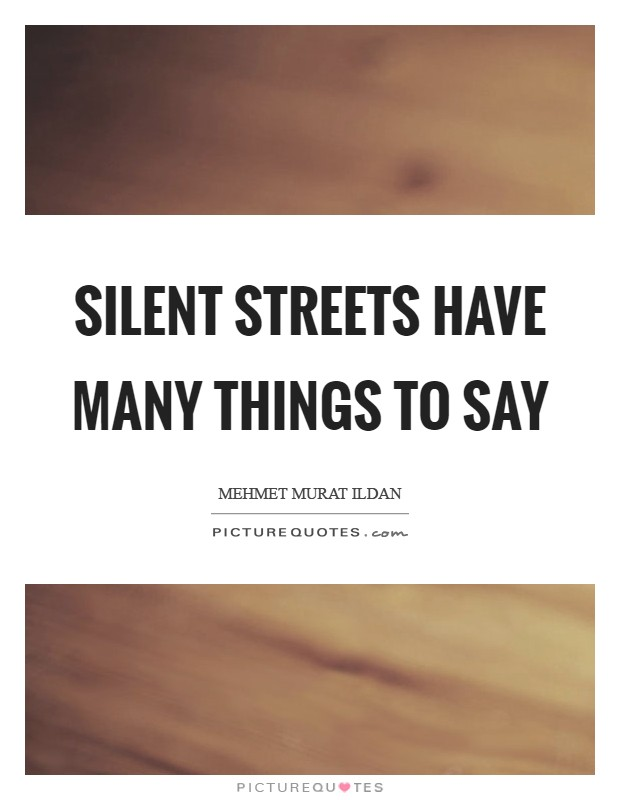 Silent streets have many things to say Picture Quote #1