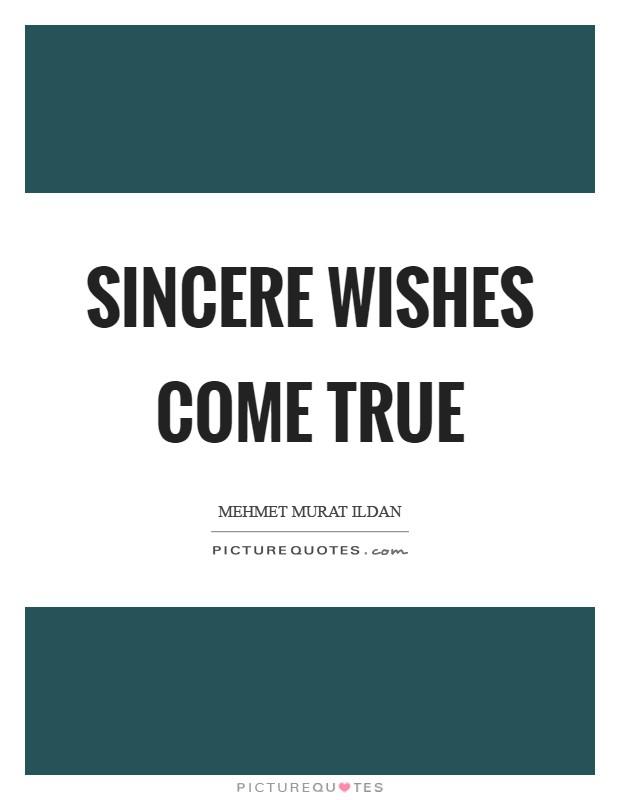 Sincere wishes come true Picture Quote #1