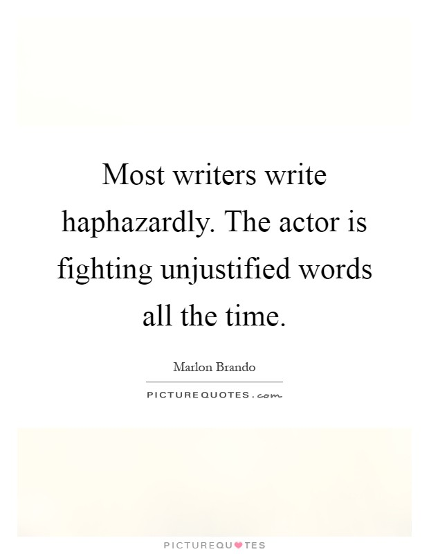 Most writers write haphazardly. The actor is fighting unjustified words all the time Picture Quote #1