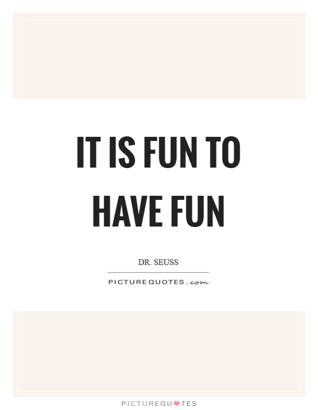 It is fun to have fun Picture Quote #1