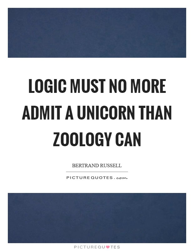Logic must no more admit a unicorn than zoology can Picture Quote #1