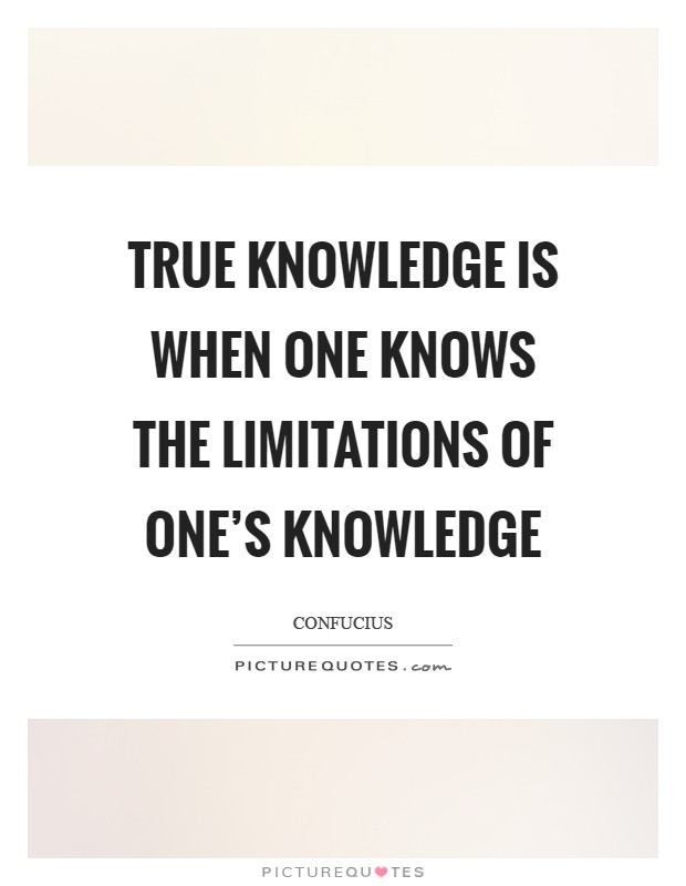 True knowledge is when one knows the limitations of one's knowledge Picture Quote #1