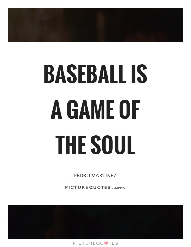 Baseball is a game of the soul Picture Quote #1