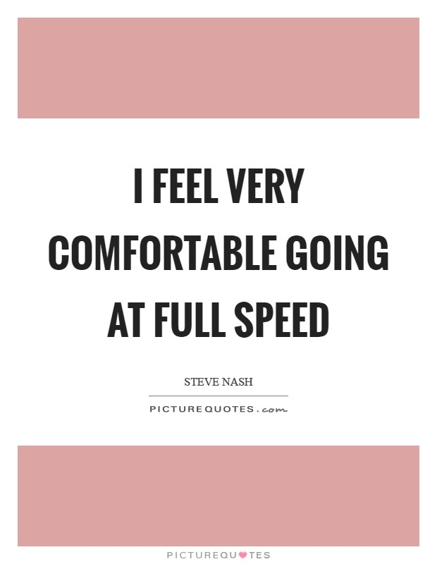 I feel very comfortable going at full speed Picture Quote #1