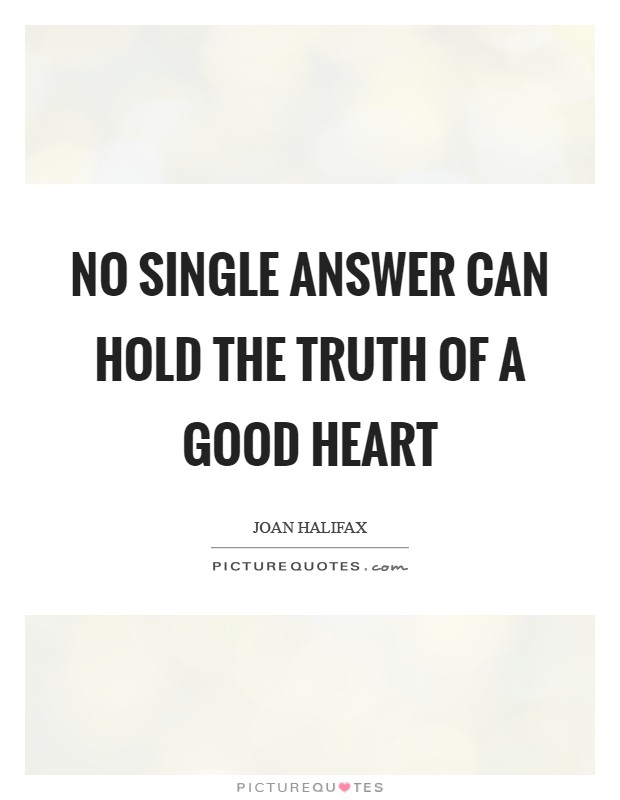 No single answer can hold the truth of a good heart Picture Quote #1