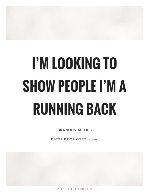 I'm looking to show people I'm a running back Picture Quote #1