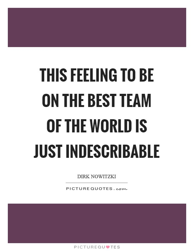This feeling to be on the best team of the world is just indescribable Picture Quote #1