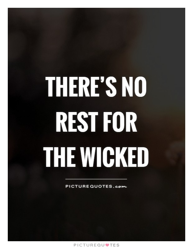 There's no rest for the wicked Picture Quote #1