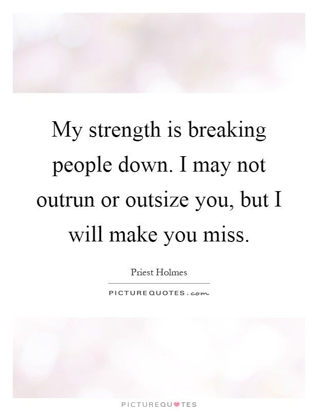 My strength is breaking people down. I may not outrun or outsize you, but I will make you miss Picture Quote #1