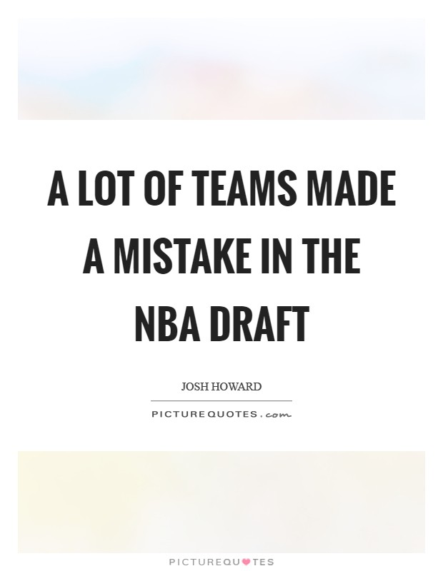 A lot of teams made a mistake in the NBA draft Picture Quote #1