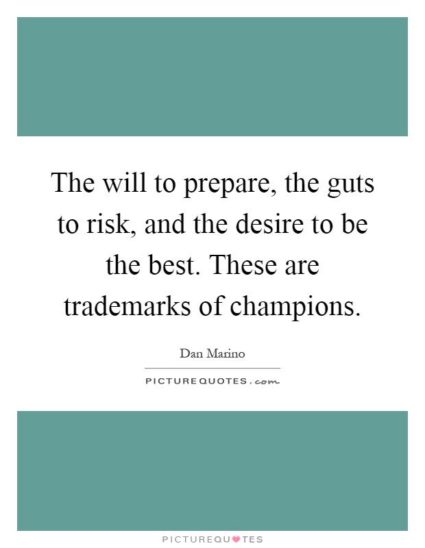 The will to prepare, the guts to risk, and the desire to be the best. These are trademarks of champions Picture Quote #1