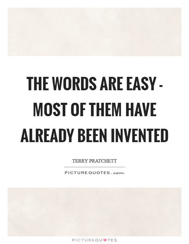 The words are easy - most of them have already been invented Picture Quote #1