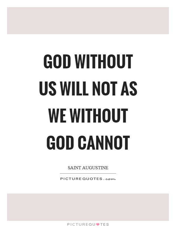 God without us will not as we without God cannot Picture Quote #1