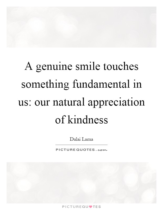 A Genuine Smile Touches Something Fundamental In Us Our Natural