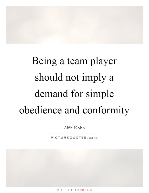 Being a team player should not imply a demand for simple obedience and conformity Picture Quote #1