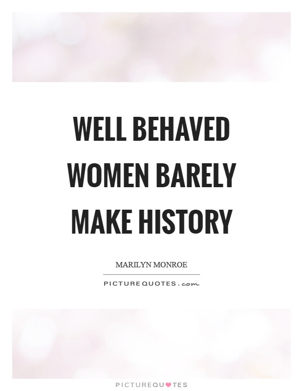 Well behaved women barely make history Picture Quote #1