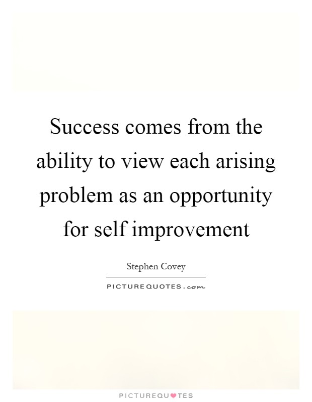 Success comes from the ability to view each arising problem as an opportunity for self improvement Picture Quote #1