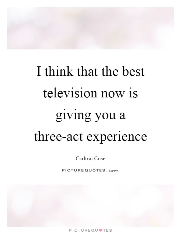 I think that the best television now is giving you a three-act experience Picture Quote #1