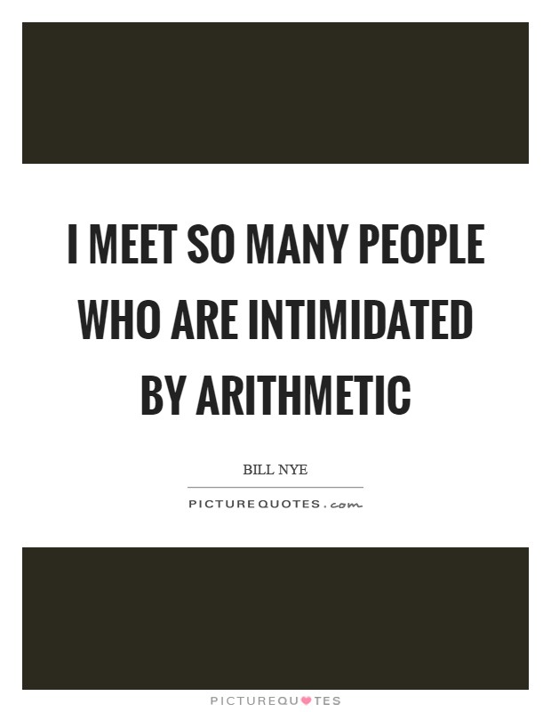 I meet so many people who are intimidated by arithmetic Picture Quote #1