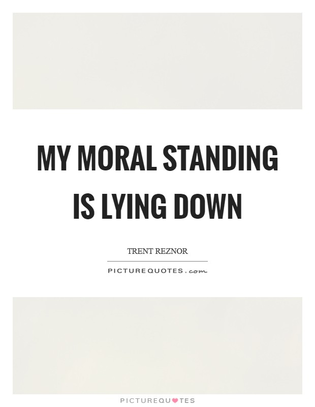 My moral standing is lying down Picture Quote #1
