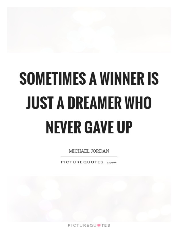 Sometimes a winner is just a dreamer who never gave up Picture Quote #1