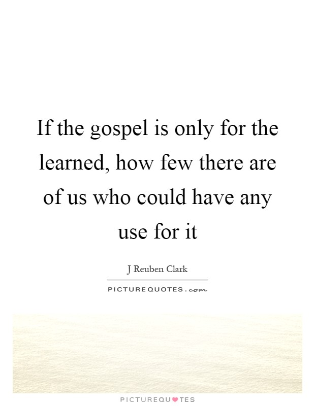 If the gospel is only for the learned, how few there are of us who could have any use for it Picture Quote #1