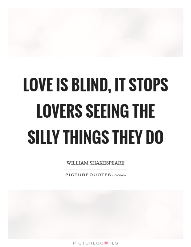 Love is blind, it stops lovers seeing the silly things they do Picture Quote #1
