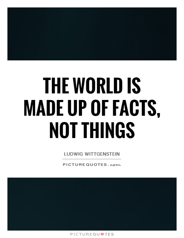 The world is made up of facts, not things Picture Quote #1