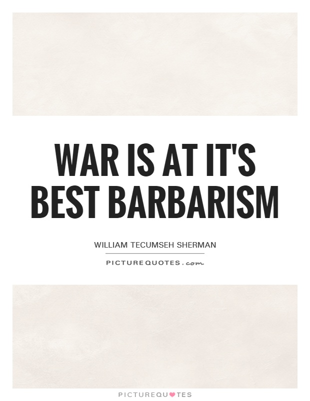 War is at it's best barbarism Picture Quote #1