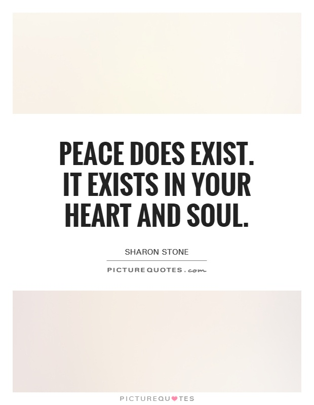 Peace does exist. It exists in your heart and soul Picture Quote #1