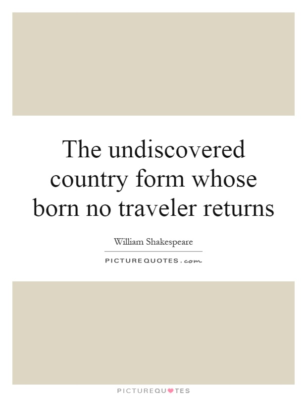 The undiscovered country form whose born no traveler returns Picture Quote #1
