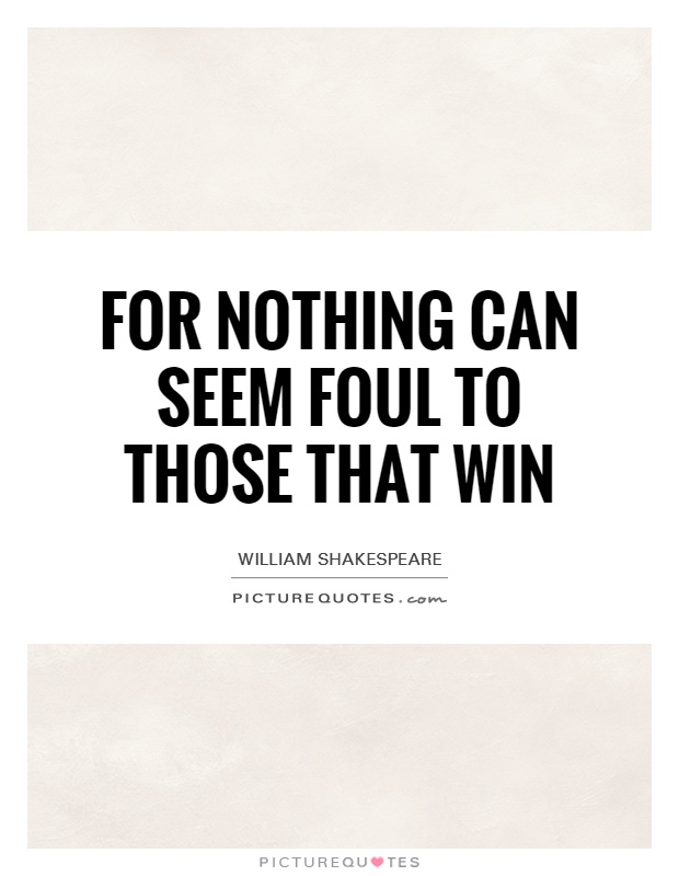 For nothing can seem foul to those that win Picture Quote #1