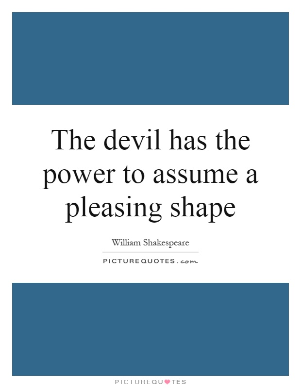 The devil has the power to assume a pleasing shape Picture Quote #1