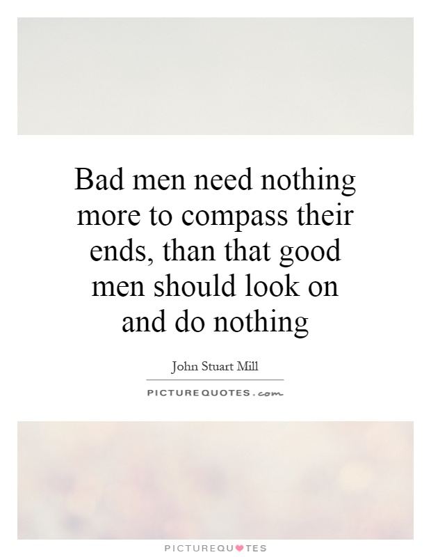[Image: bad-men-need-nothing-more-to-compass-the...uote-1.jpg]