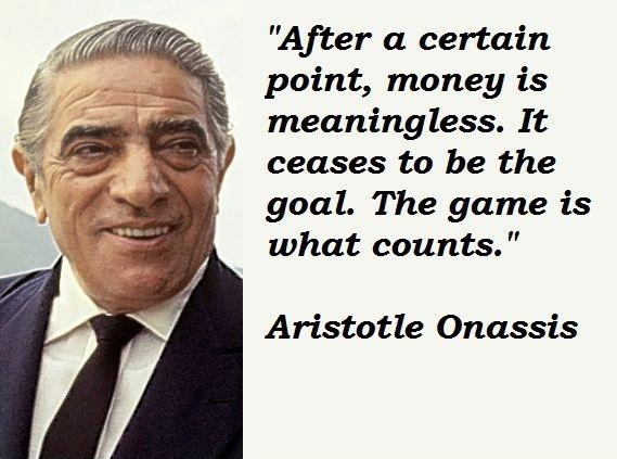 Aristotle Onassis Quotes Quotesgram: After A Certain Point, Money Is Meaningless. It Ceases To