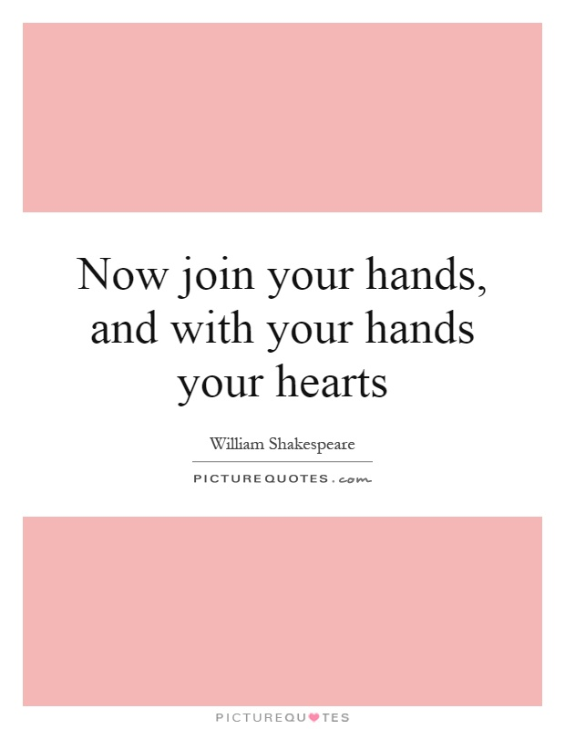 Now join your hands, and with your hands your hearts Picture Quote #1