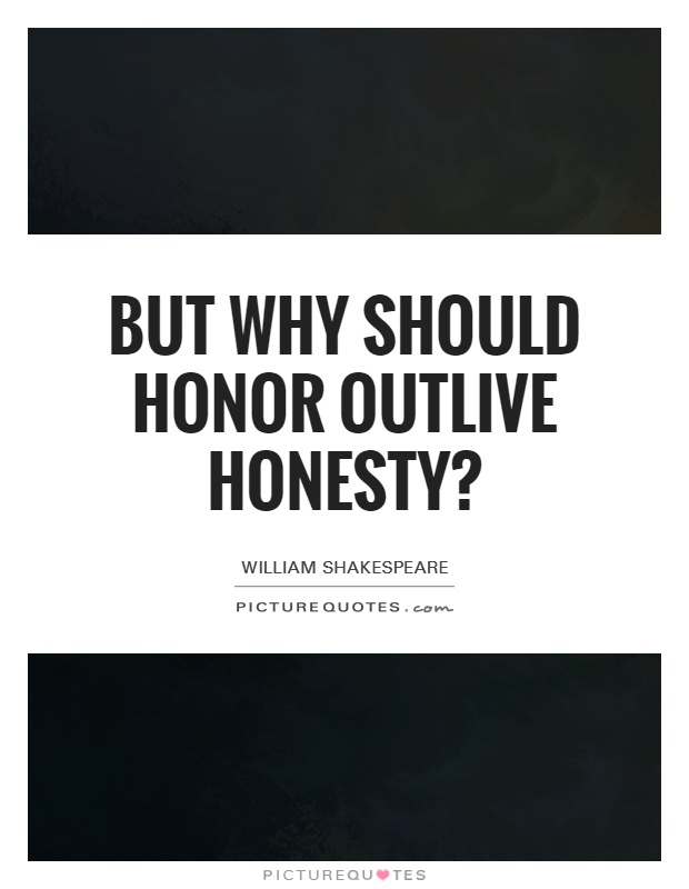 but why should honor outlive honesty picture quotes