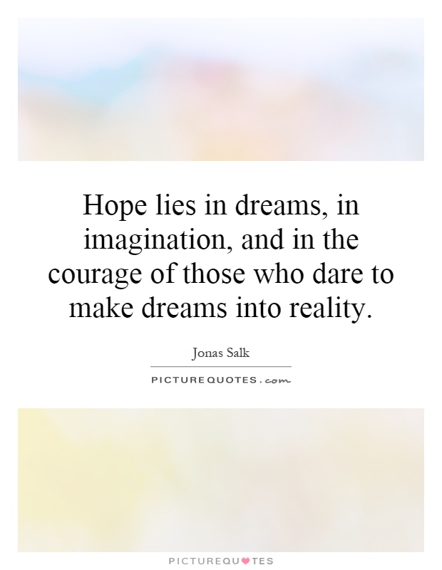 Hope lies in dreams, in imagination, and in the courage of those who dare to make dreams into reality Picture Quote #1