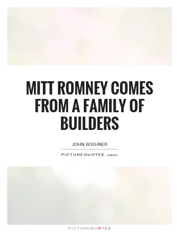 Mitt Romney comes from a family of builders Picture Quote #1