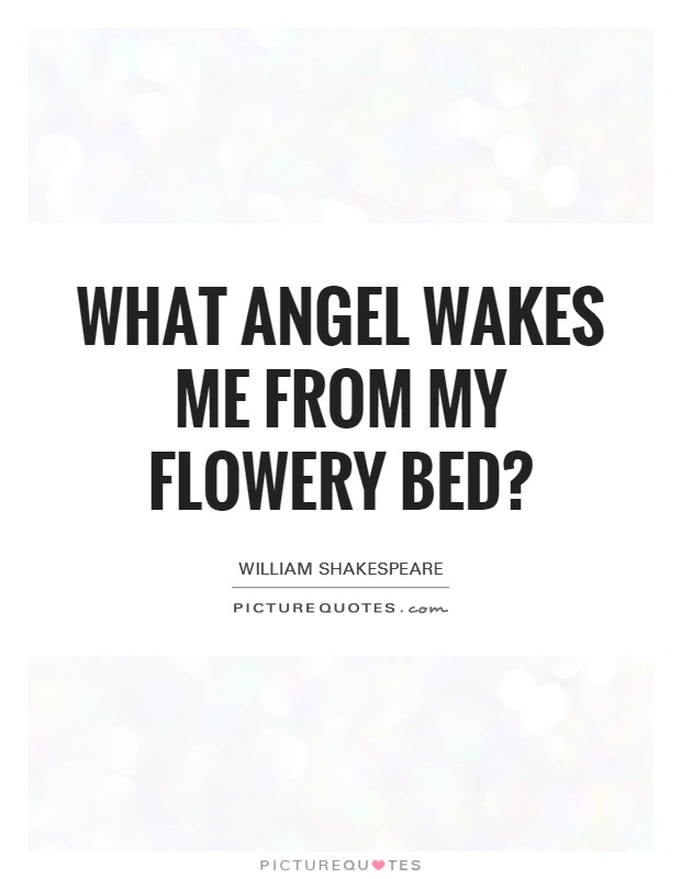 What angel wakes me from my flowery bed? Picture Quote #1