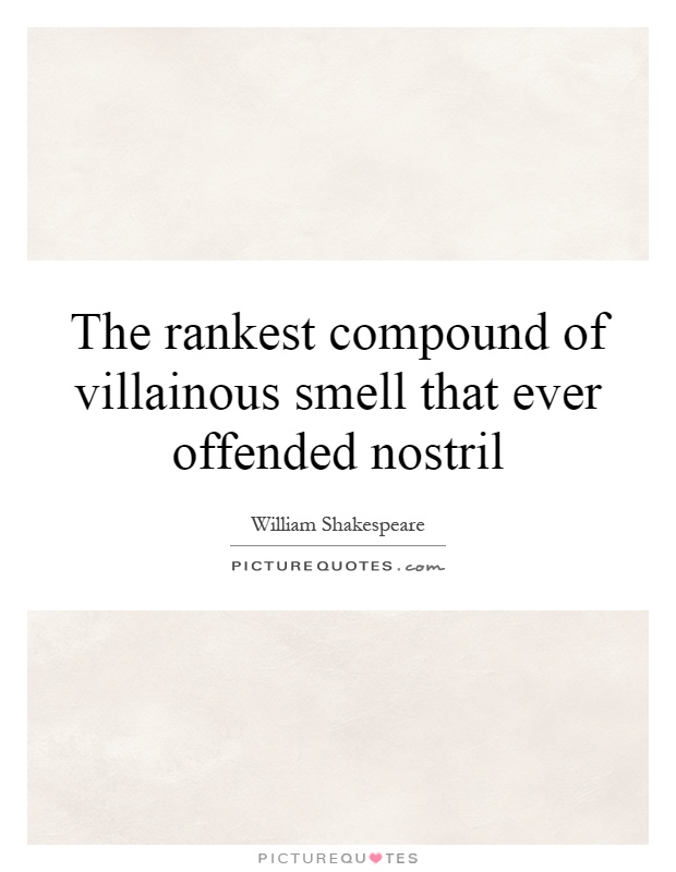 The rankest compound of villainous smell that ever offended nostril Picture Quote #1