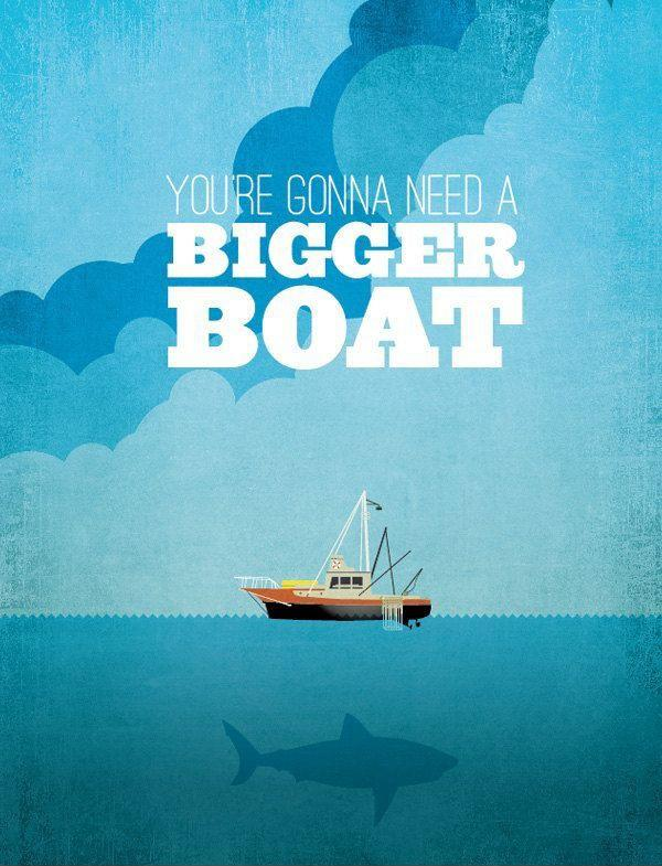 You're gonna need a bigger boat Picture Quote #1