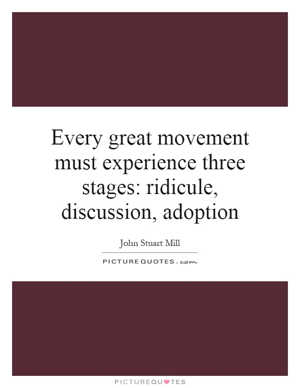 Every great movement must experience three stages: ridicule, discussion, adoption Picture Quote #1